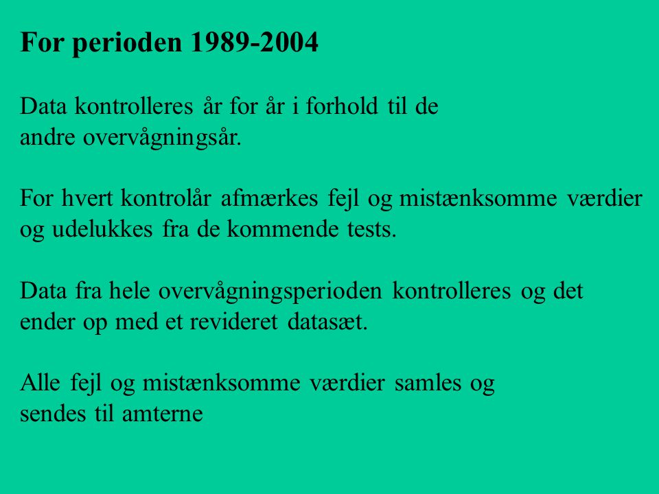 For perioden 1989-2004 Data kontrolleres år for år i forhold til de andre overvågningsår.