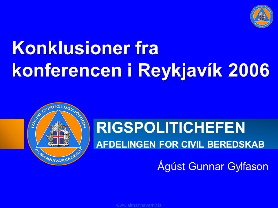 www.almannavarnir.is RIGSPOLITICHEFEN AFDELINGEN FOR CIVIL BEREDSKAB Ágúst Gunnar Gylfason Konklusioner fra konferencen i Reykjavík 2006