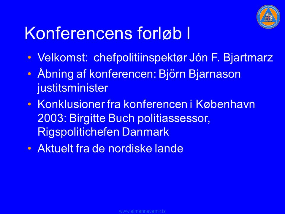 www.almannavarnir.is Konferencens forløb I •Velkomst: chefpolitiinspektør Jón F.