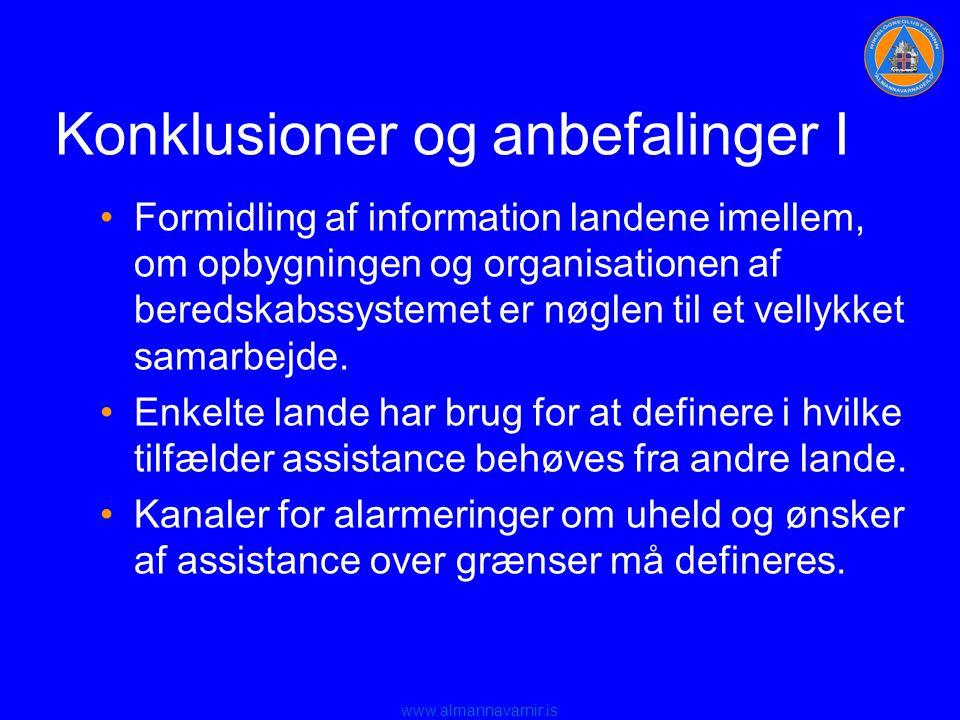 www.almannavarnir.is Konklusioner og anbefalinger I •Formidling af information landene imellem, om opbygningen og organisationen af beredskabssystemet er nøglen til et vellykket samarbejde.