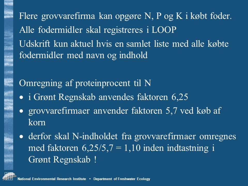 National Environmental Research Institute • Department of Freshwater Ecology Flere grovvarefirma kan opgøre N, P og K i købt foder.