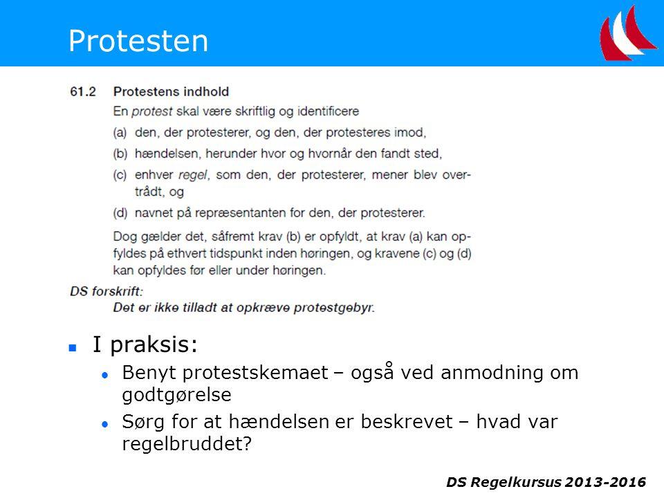 DS Regelkursus 2013-2016 Protesten  I praksis:  Benyt protestskemaet – også ved anmodning om godtgørelse  Sørg for at hændelsen er beskrevet – hvad var regelbruddet