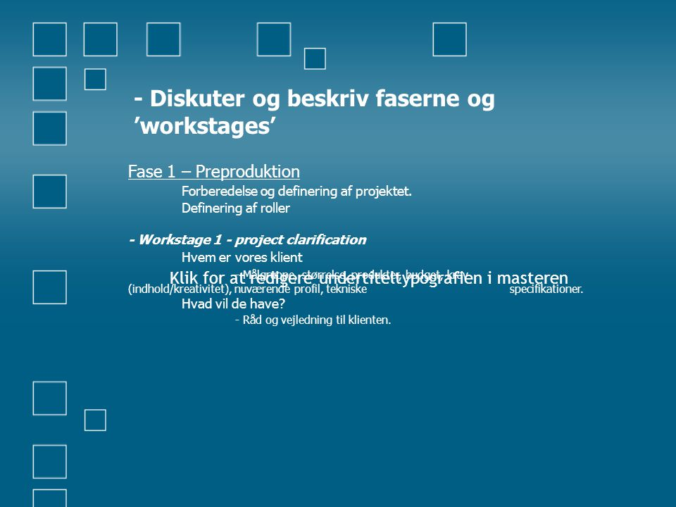 Klik for at redigere undertiteltypografien i masteren - Diskuter og beskriv faserne og 'workstages' Fase 1 – Preproduktion Forberedelse og definering af projektet.