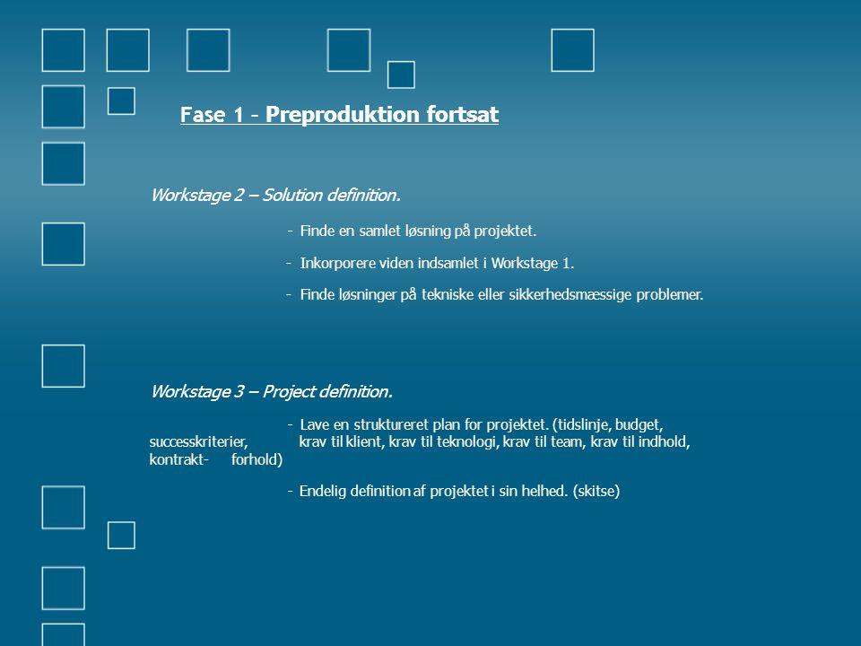Fase 1 – Preproduktion fortsat Workstage 2 – Solution definition. - Finde en samlet løsning på projektet. - Inkorporere viden indsamlet i Workstage 1.