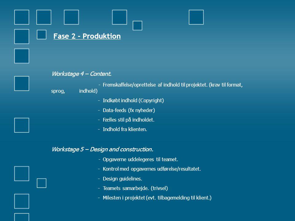 Fase 2 - Produktion Workstage 4 – Content. - Fremskaffelse/oprettelse af indhold til projektet. (krav til format, sprog, indhold) - Indkøbt indhold (C