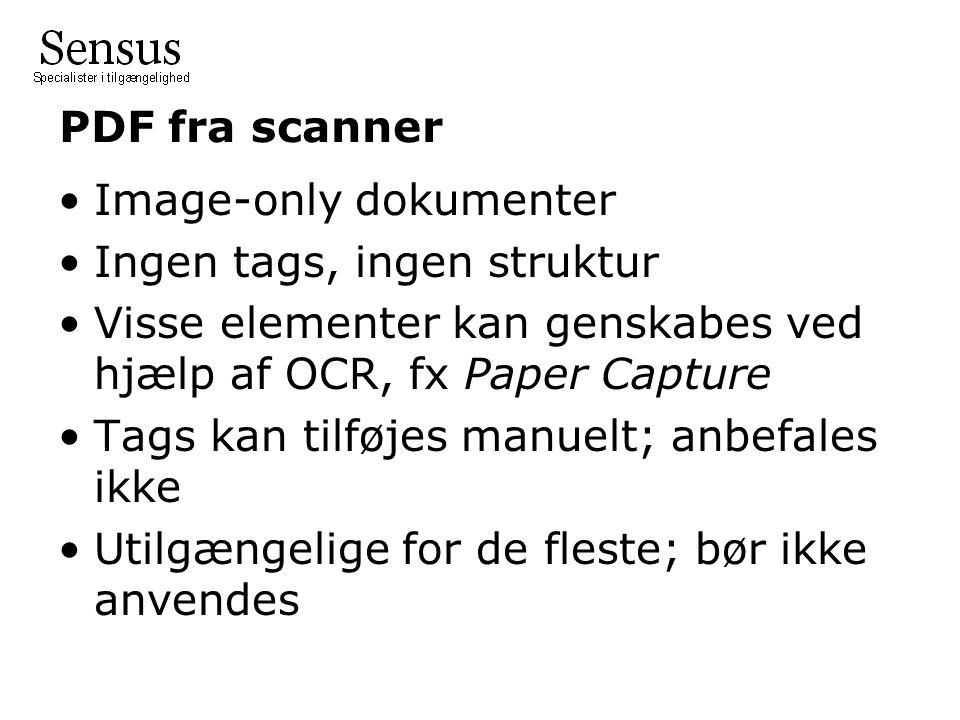 PDF fra scanner •Image-only dokumenter •Ingen tags, ingen struktur •Visse elementer kan genskabes ved hjælp af OCR, fx Paper Capture •Tags kan tilføjes manuelt; anbefales ikke •Utilgængelige for de fleste; bør ikke anvendes