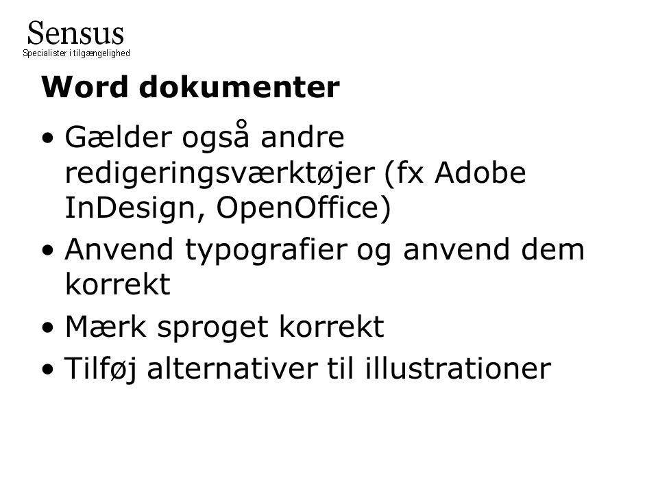 Word dokumenter •Gælder også andre redigeringsværktøjer (fx Adobe InDesign, OpenOffice) •Anvend typografier og anvend dem korrekt •Mærk sproget korrekt •Tilføj alternativer til illustrationer