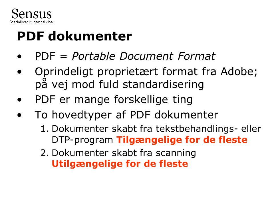 PDF dokumenter •PDF = Portable Document Format •Oprindeligt proprietært format fra Adobe; på vej mod fuld standardisering •PDF er mange forskellige ting •To hovedtyper af PDF dokumenter 1.Dokumenter skabt fra tekstbehandlings- eller DTP-program Tilgængelige for de fleste 2.Dokumenter skabt fra scanning Utilgængelige for de fleste