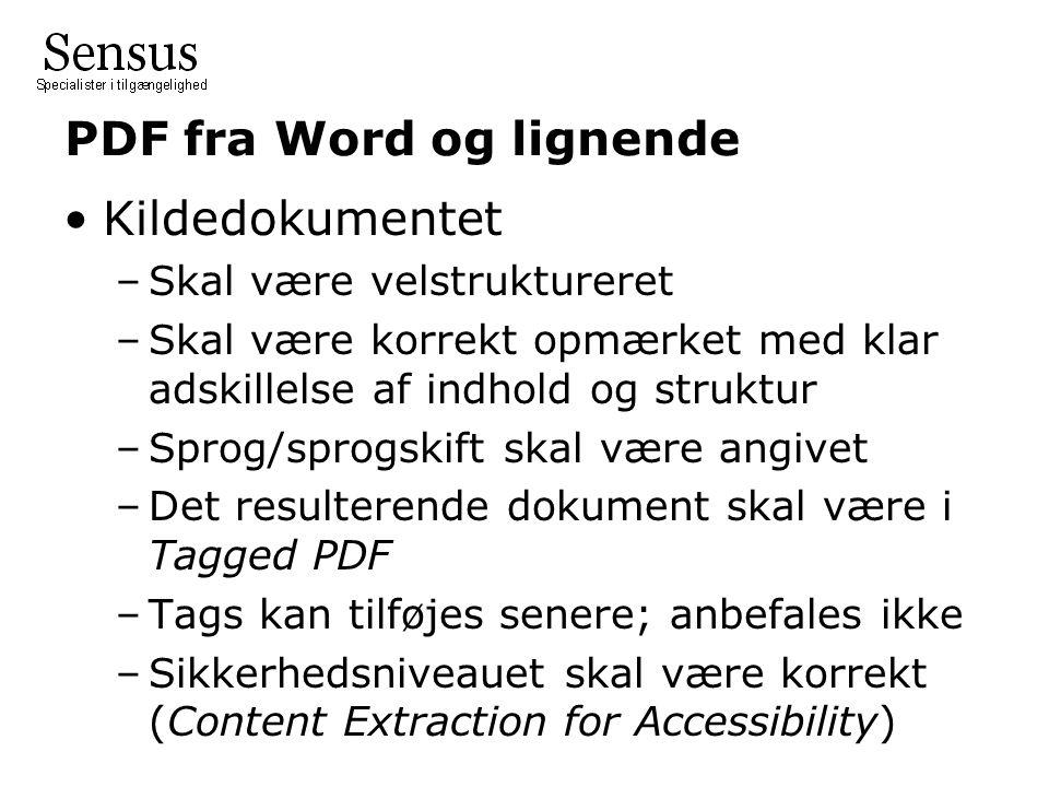 PDF fra Word og lignende •Kildedokumentet –Skal være velstruktureret –Skal være korrekt opmærket med klar adskillelse af indhold og struktur –Sprog/sprogskift skal være angivet –Det resulterende dokument skal være i Tagged PDF –Tags kan tilføjes senere; anbefales ikke –Sikkerhedsniveauet skal være korrekt (Content Extraction for Accessibility)