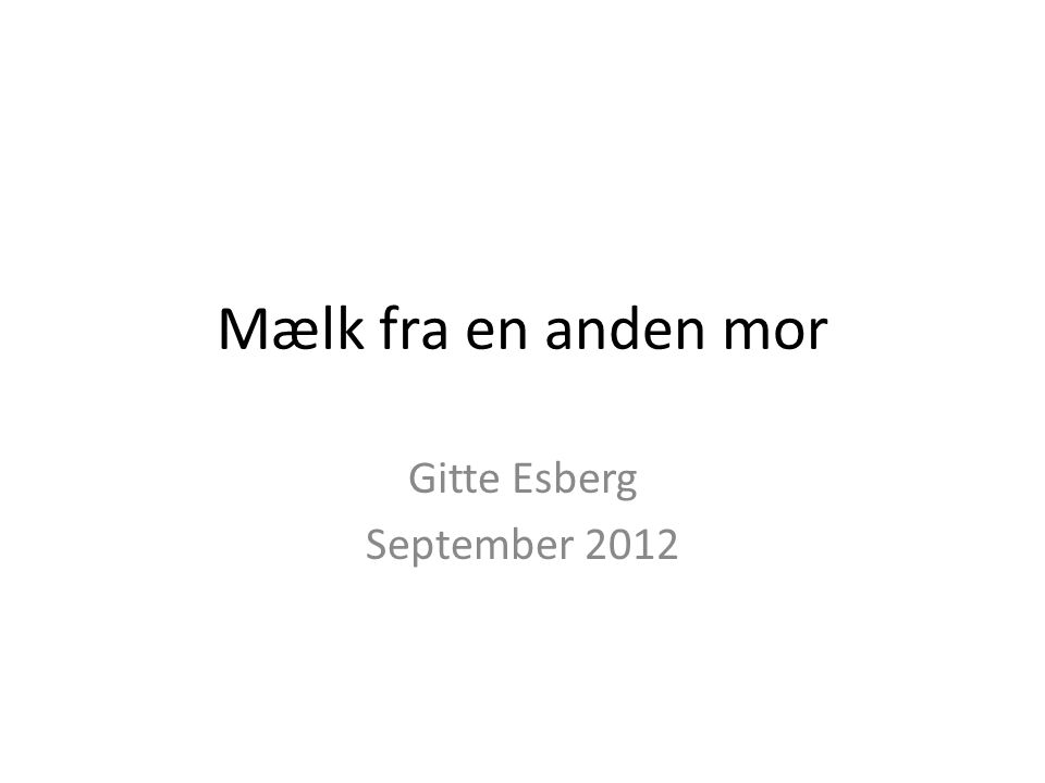 Mælk fra en anden mor Gitte Esberg September 2012