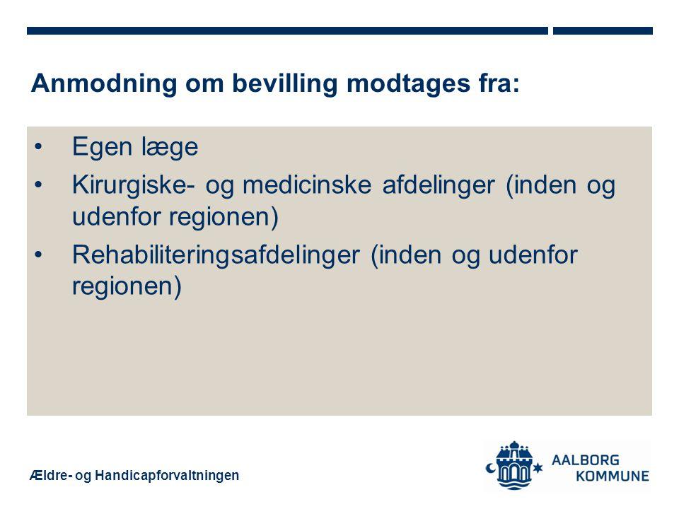 Ældre- og Handicapforvaltningen Anmodning om bevilling modtages fra: •Egen læge •Kirurgiske- og medicinske afdelinger (inden og udenfor regionen) •Rehabiliteringsafdelinger (inden og udenfor regionen)