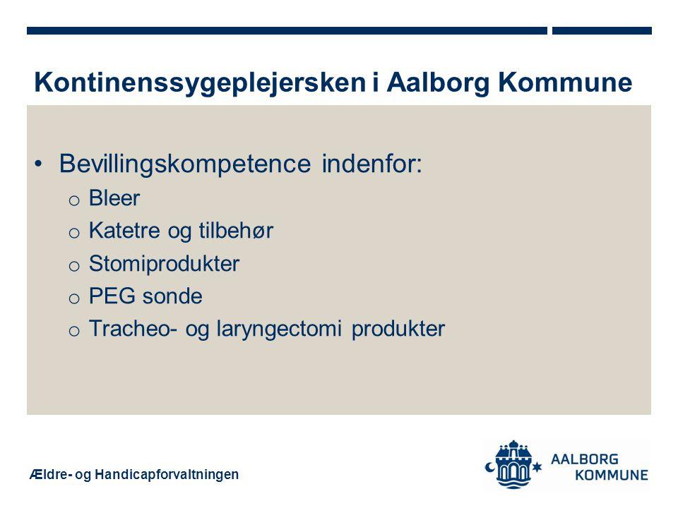 Ældre- og Handicapforvaltningen •Bevillingskompetence indenfor: o Bleer o Katetre og tilbehør o Stomiprodukter o PEG sonde o Tracheo- og laryngectomi produkter Kontinenssygeplejersken i Aalborg Kommune
