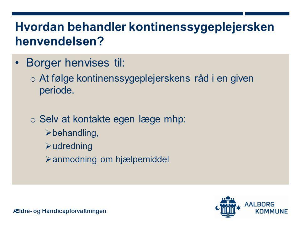 Ældre- og Handicapforvaltningen Aalborg Kommune: (Myndighedssekretariatet) o Lægedokumenteret behov for et inkontinenshjælpemiddel o Borgere > 18 år •Vilkår: ( Serviceloven § 112) o Varig fysisk eller psykisk funktionsnedsættelse o Hjælpemidlet skal i væsentlig grad afhjælpe de varige følger af funktionsnedsættelsen o Hjælpemidlet skal i væsentlig grad lette den daglige tilværelse i hjemmet o Nødvendigt for at kunne udøve et erhverv •Pligt: ( Retssikkerhedsloven § 10, 11 og 12) o Borger har pligt til at medvirke til få oplysninger frem, som er nødvendigt for at afgøre hvilket hjælpemiddel, de er berettiget til.