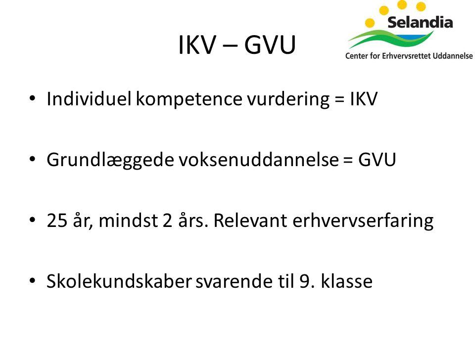 IKV – GVU • Individuel kompetence vurdering = IKV • Grundlæggede voksenuddannelse = GVU • 25 år, mindst 2 års.
