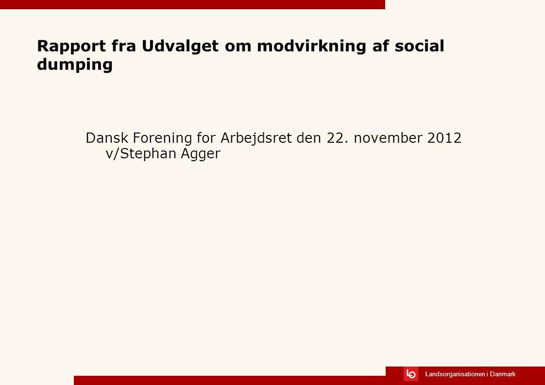 Landsorganisationen i Danmark Rapport fra Udvalget om modvirkning af social dumping Dansk Forening for Arbejdsret den 22.
