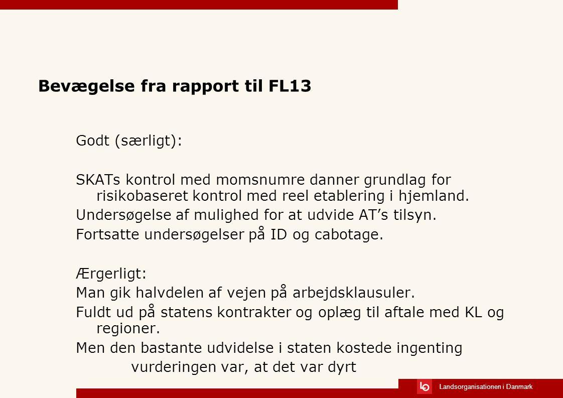 Landsorganisationen i Danmark Bevægelse fra rapport til FL13 Godt (særligt): SKATs kontrol med momsnumre danner grundlag for risikobaseret kontrol med reel etablering i hjemland.
