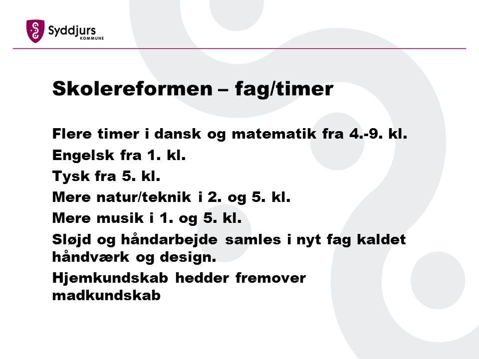 Skolereformen – fag/timer Flere timer i dansk og matematik fra 4.-9.