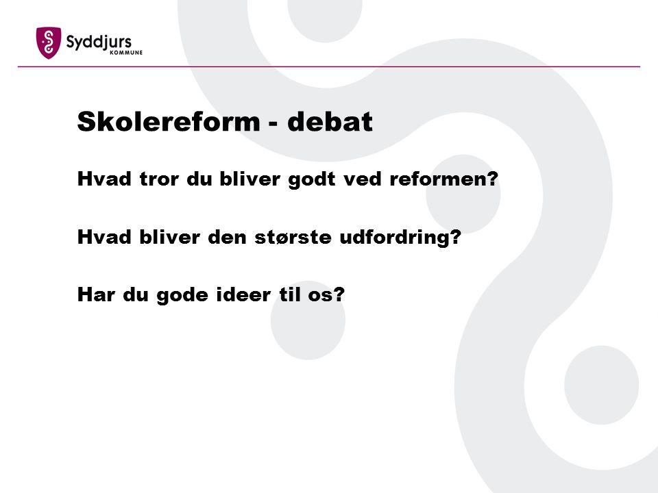 Skolereform - debat Hvad tror du bliver godt ved reformen.