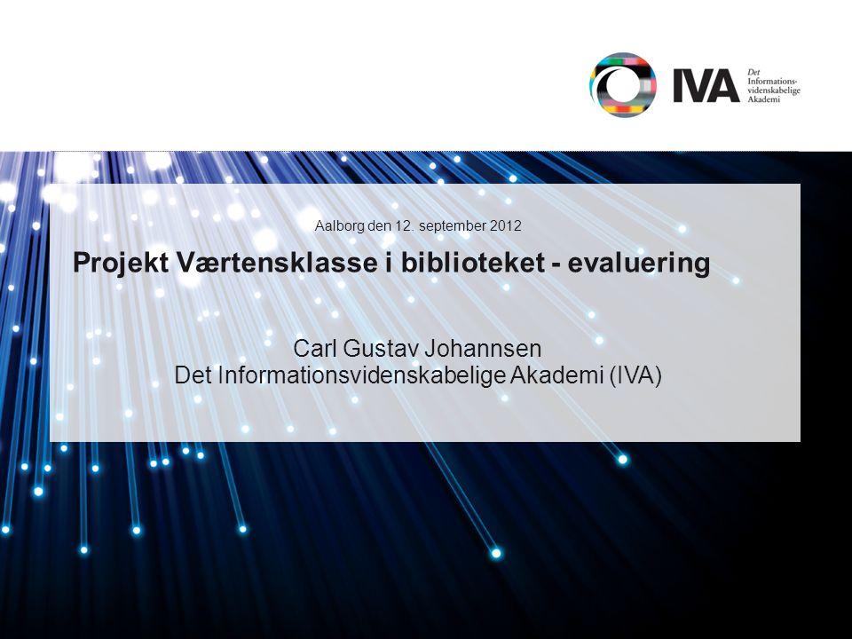 Projekt Værtensklasse i biblioteket - evaluering Carl Gustav Johannsen Det Informationsvidenskabelige Akademi (IVA) Aalborg den 12.
