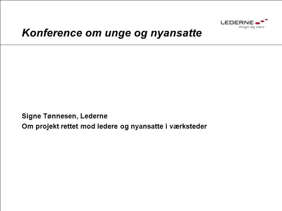 Konference om unge og nyansatte Signe Tønnesen, Lederne Om projekt rettet mod ledere og nyansatte i værksteder