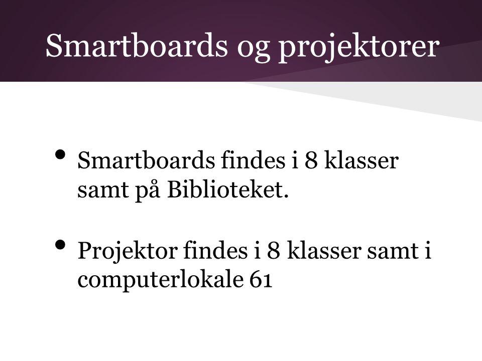 Smartboards og projektorer • Smartboards findes i 8 klasser samt på Biblioteket.
