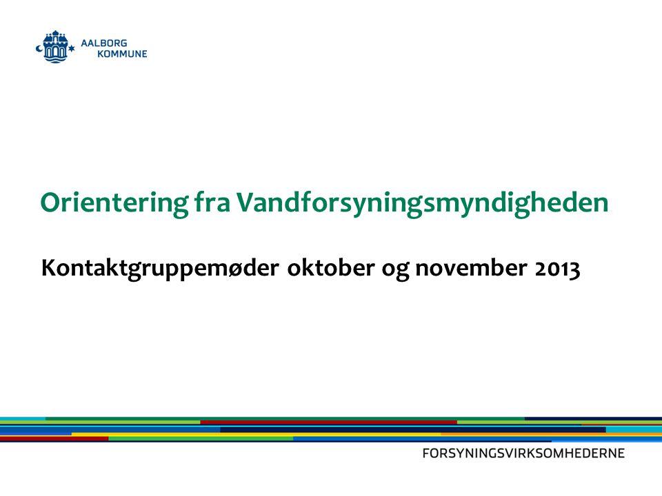 Orientering fra Vandforsyningsmyndigheden Kontaktgruppemøder oktober og november 2013