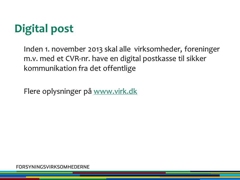Digital post Inden 1. november 2013 skal alle virksomheder, foreninger m.v.