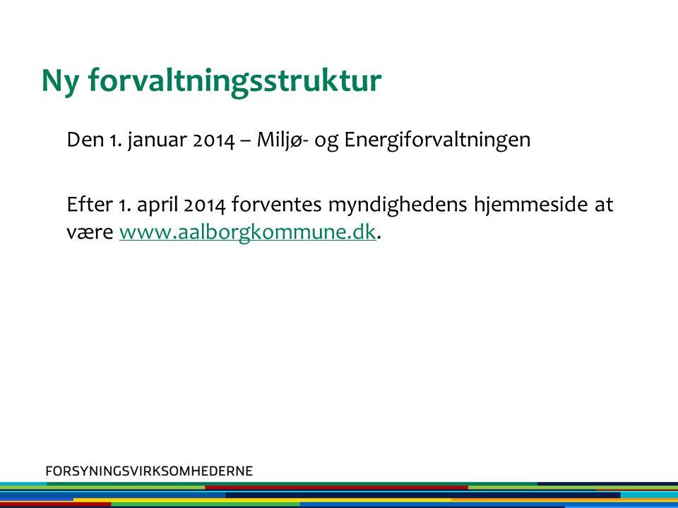 Ny forvaltningsstruktur Den 1. januar 2014 – Miljø- og Energiforvaltningen Efter 1.