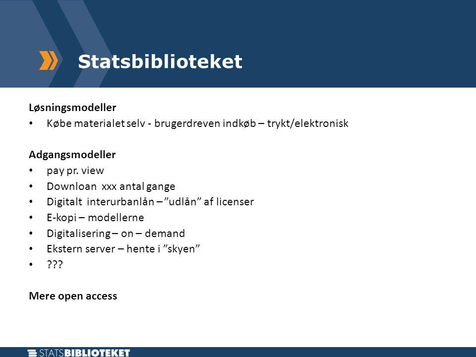 Statsbiblioteket Løsningsmodeller • Købe materialet selv - brugerdreven indkøb – trykt/elektronisk Adgangsmodeller • pay pr.