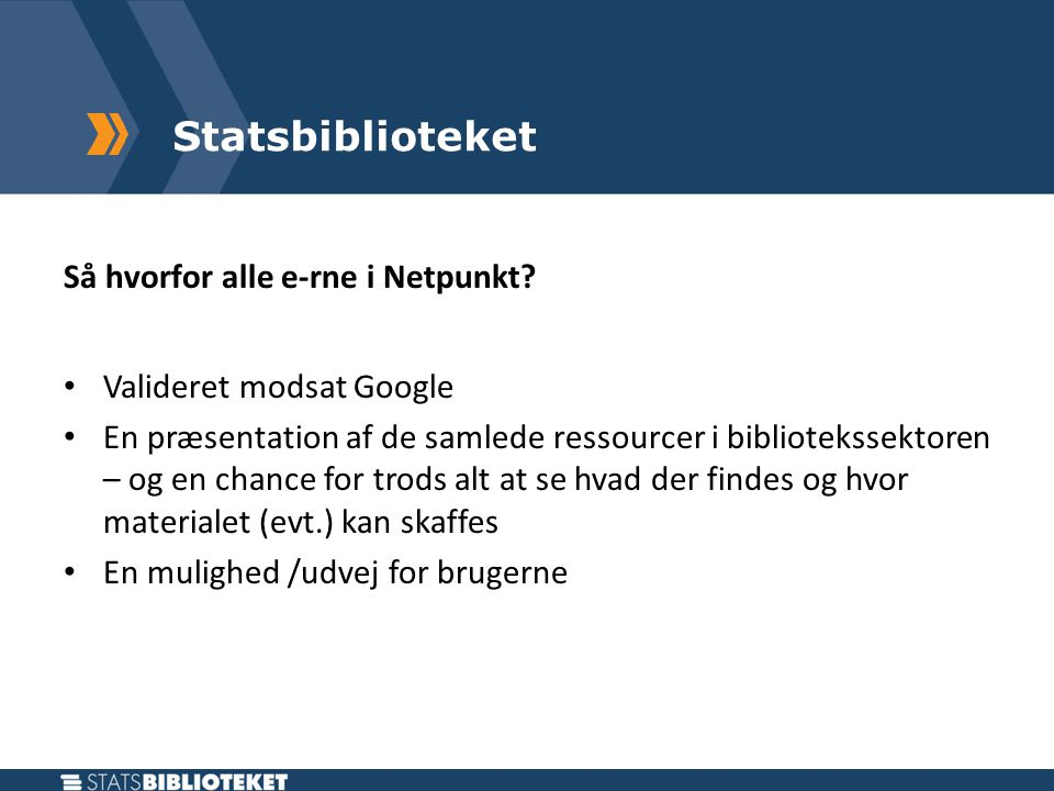 Statsbiblioteket Så hvorfor alle e-rne i Netpunkt.
