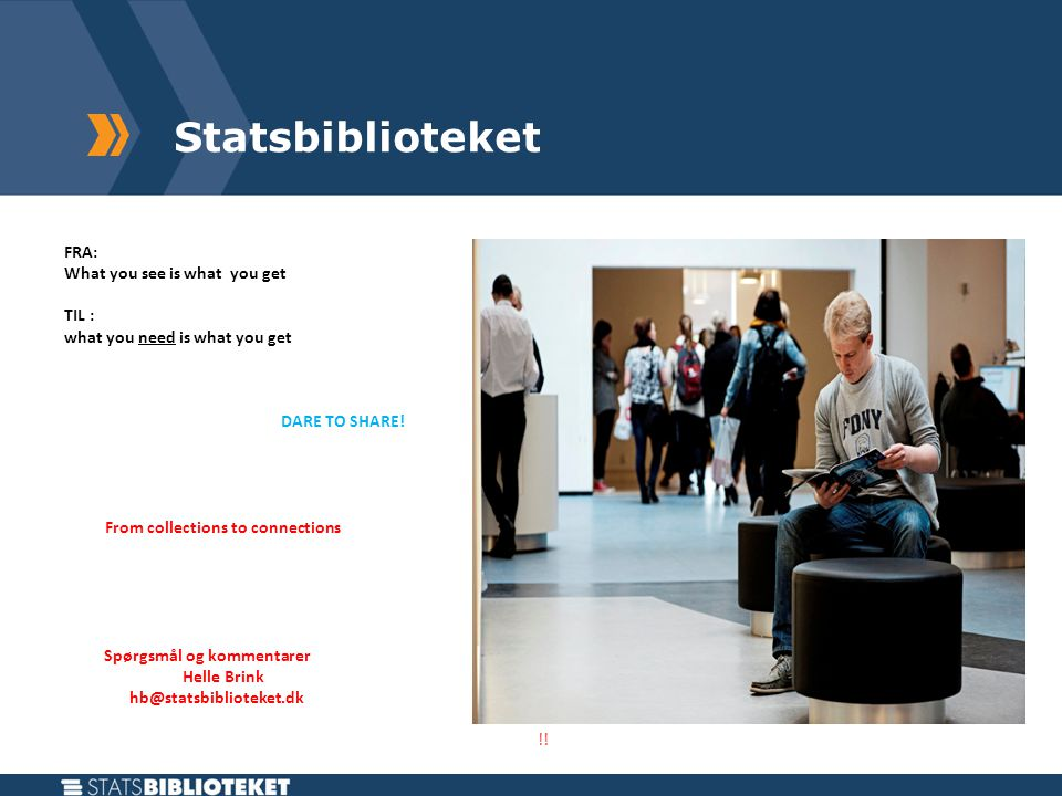 Statsbiblioteket FRA: What you see is what you get TIL : what you need is what you get DARE TO SHARE.