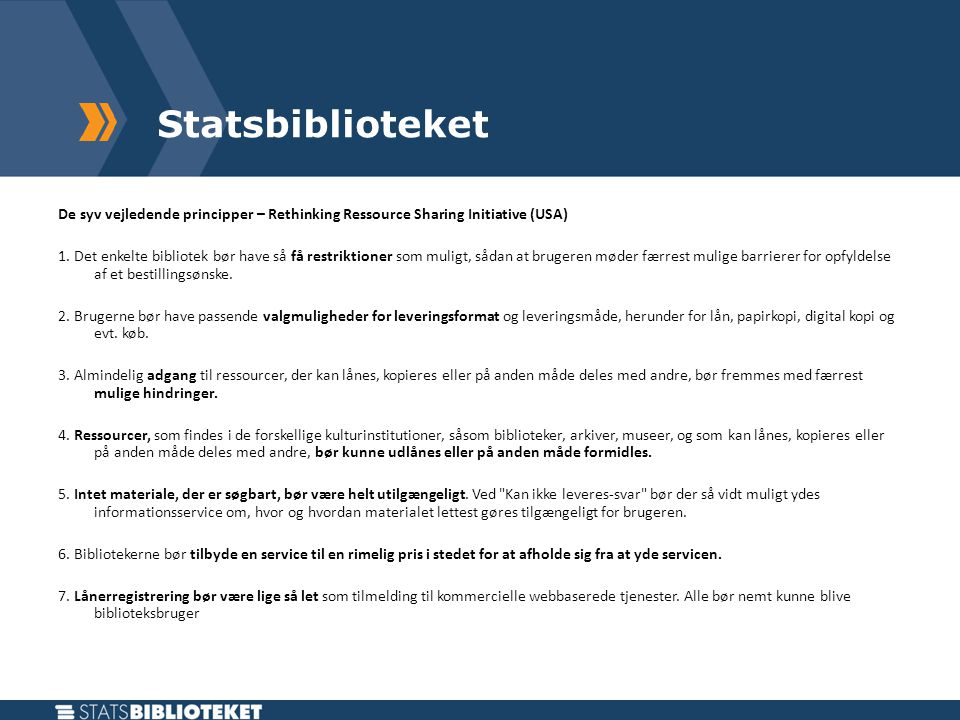 Statsbiblioteket De syv vejledende principper – Rethinking Ressource Sharing Initiative (USA) 1.