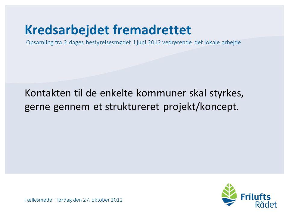 Kredsarbejdet fremadrettet Opsamling fra 2-dages bestyrelsesmødet i juni 2012 vedrørende det lokale arbejde Kontakten til de enkelte kommuner skal styrkes, gerne gennem et struktureret projekt/koncept.