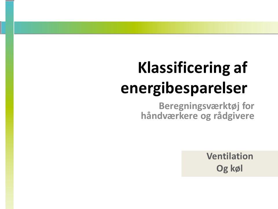 Ventilation Og køl Klassificering af energibesparelser Beregningsværktøj for håndværkere og rådgivere