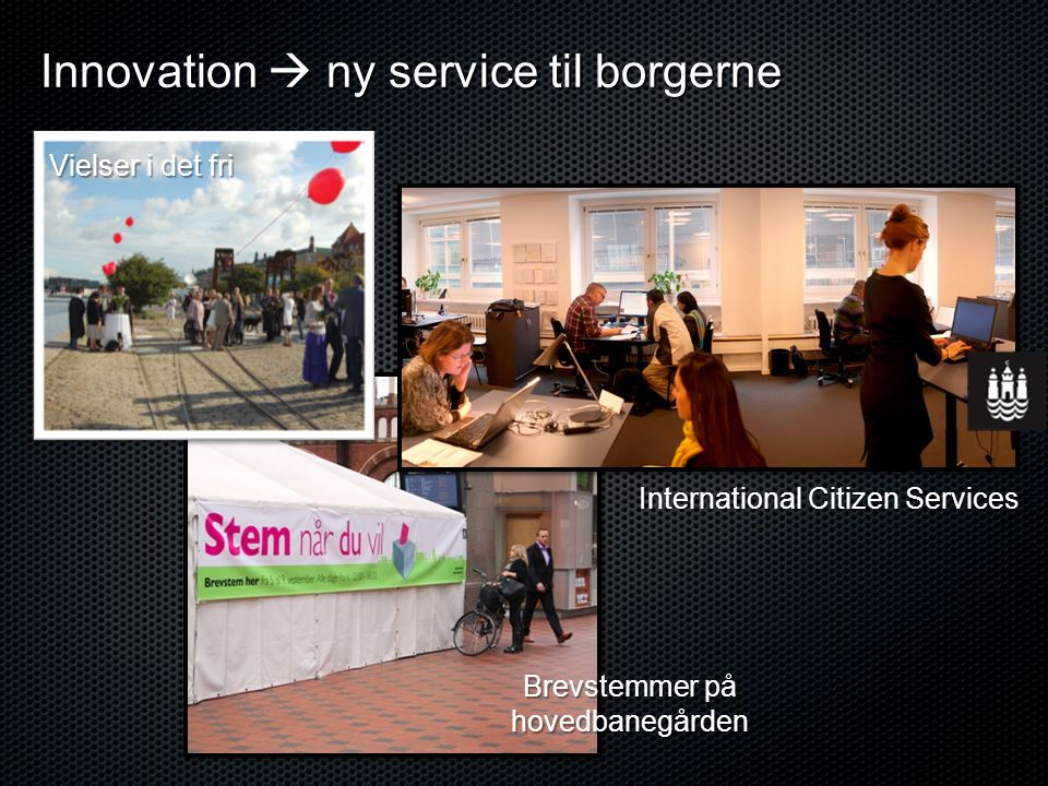 Innovation  ny service til borgerne International Citizen Services Brevstemmer på hovedbanegården Vielser i det fri