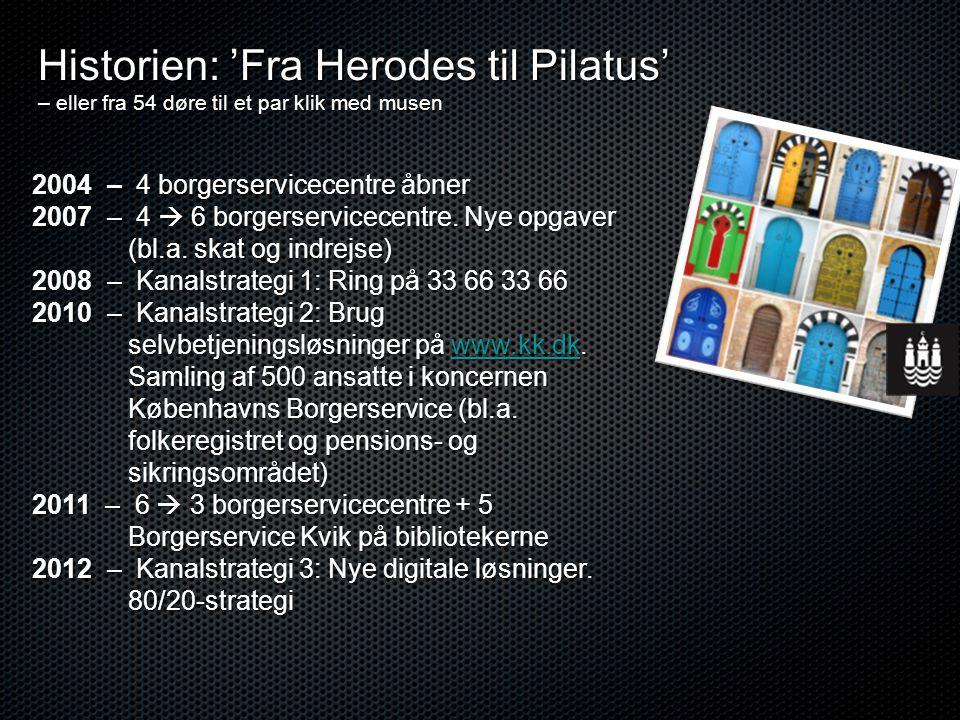 Historien: 'Fra Herodes til Pilatus' – eller fra 54 døre til et par klik med musen 2004 – 4 borgerservicecentre åbner 2007 – 4  6 borgerservicecentre.