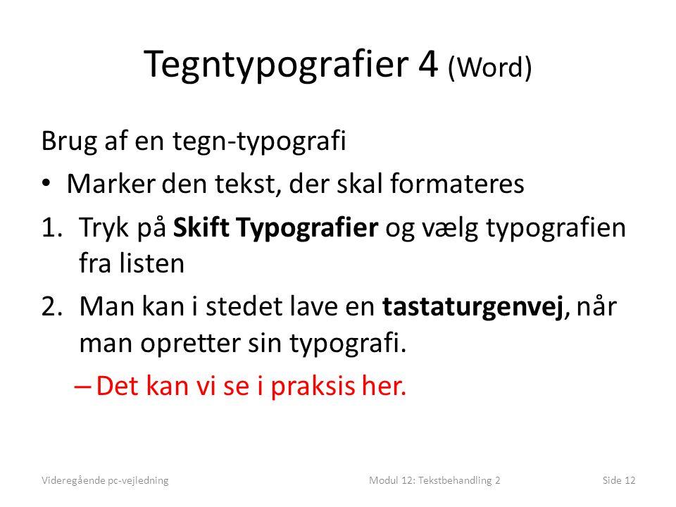 Tegntypografier 4 (Word) Brug af en tegn-typografi • Marker den tekst, der skal formateres 1.Tryk på Skift Typografier og vælg typografien fra listen 2.Man kan i stedet lave en tastaturgenvej, når man opretter sin typografi.