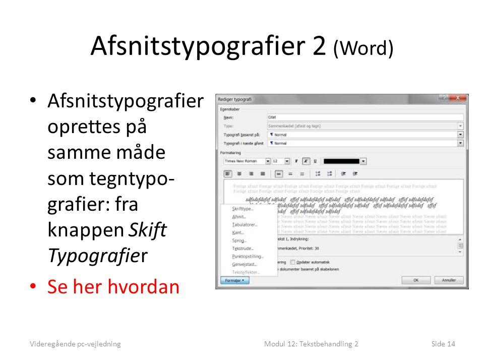 Afsnitstypografier 2 (Word) Videregående pc-vejledningModul 12: Tekstbehandling 2Side 14 • Afsnitstypografier oprettes på samme måde som tegntypo- grafier: fra knappen Skift Typografier • Se her hvordan
