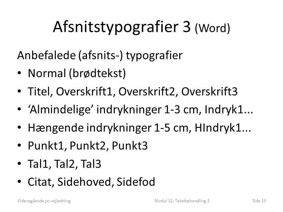 Afsnitstypografier 3 (Word) Anbefalede (afsnits-) typografier • Normal (brødtekst) • Titel, Overskrift1, Overskrift2, Overskrift3 • 'Almindelige' indrykninger 1-3 cm, Indryk1...