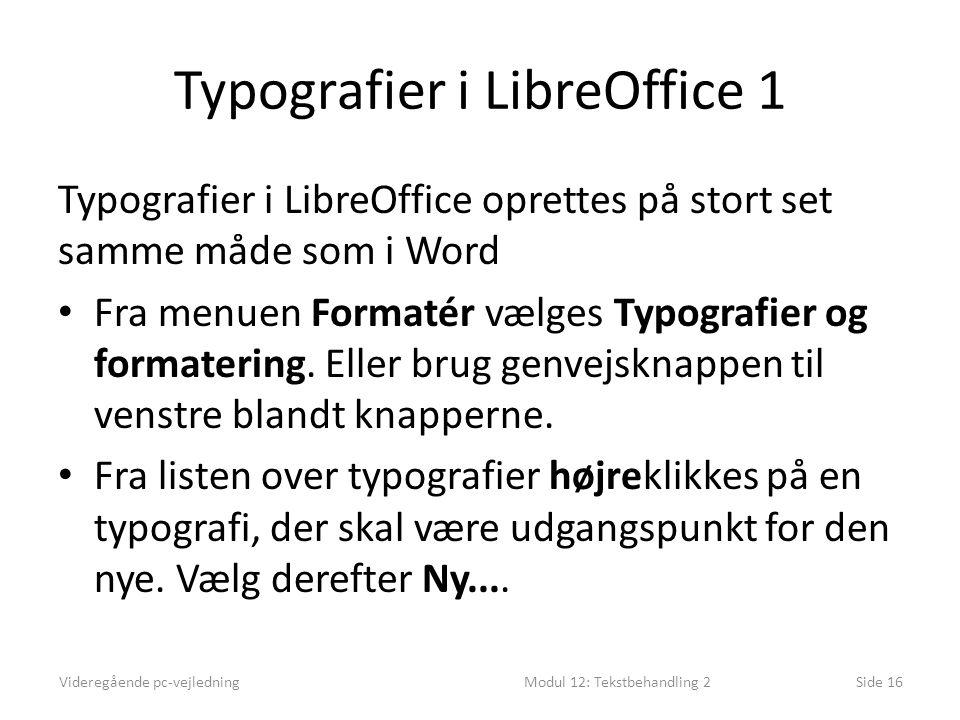 Typografier i LibreOffice 1 Typografier i LibreOffice oprettes på stort set samme måde som i Word • Fra menuen Formatér vælges Typografier og formatering.