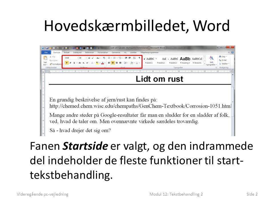 Hovedskærmbilledet, Word Videregående pc-vejledningModul 12: Tekstbehandling 2Side 2 Fanen Startside er valgt, og den indrammede del indeholder de fleste funktioner til start- tekstbehandling.