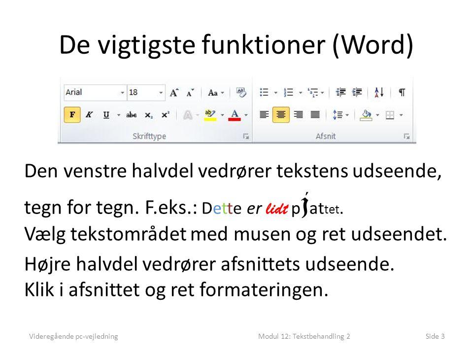 De vigtigste funktioner (Word) Videregående pc-vejledningModul 12: Tekstbehandling 2Side 3 Den venstre halvdel vedrører tekstens udseende, tegn for tegn.