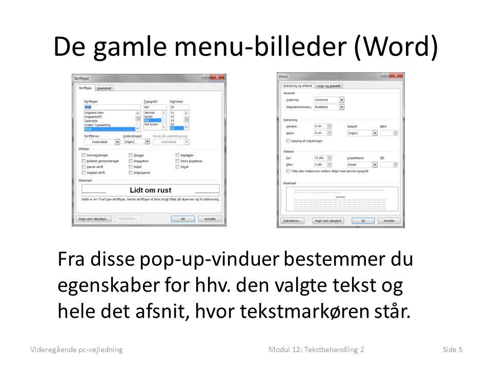 De gamle menu-billeder (Word) Videregående pc-vejledningModul 12: Tekstbehandling 2Side 5 Fra disse pop-up-vinduer bestemmer du egenskaber for hhv.