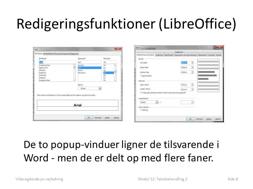 Redigeringsfunktioner (LibreOffice) Videregående pc-vejledningModul 12: Tekstbehandling 2Side 8 De to popup-vinduer ligner de tilsvarende i Word - men de er delt op med flere faner.