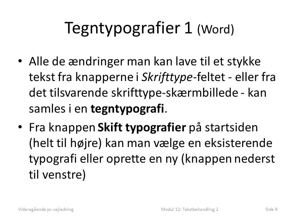 Tegntypografier 1 (Word) • Alle de ændringer man kan lave til et stykke tekst fra knapperne i Skrifttype-feltet - eller fra det tilsvarende skrifttype-skærmbillede - kan samles i en tegntypografi.