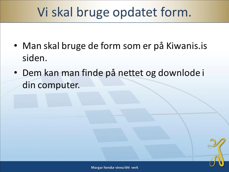 Vi skal bruge opdatet form. • Man skal bruge de form som er på Kiwanis.is siden.