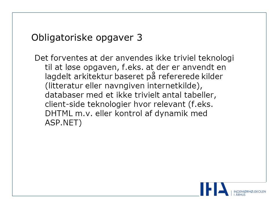 Obligatoriske opgaver 3 Det forventes at der anvendes ikke triviel teknologi til at løse opgaven, f.eks.
