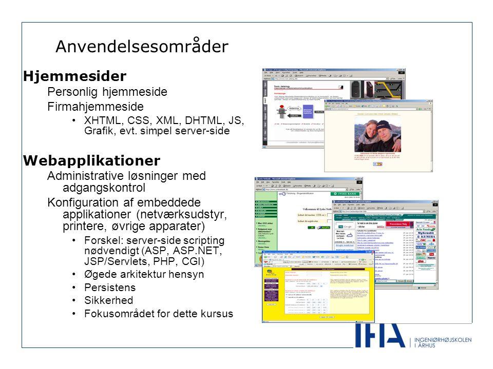 Anvendelsesområder Hjemmesider Personlig hjemmeside Firmahjemmeside •XHTML, CSS, XML, DHTML, JS, Grafik, evt.