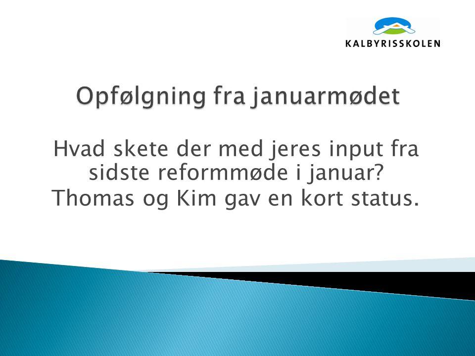 Hvad skete der med jeres input fra sidste reformmøde i januar Thomas og Kim gav en kort status.