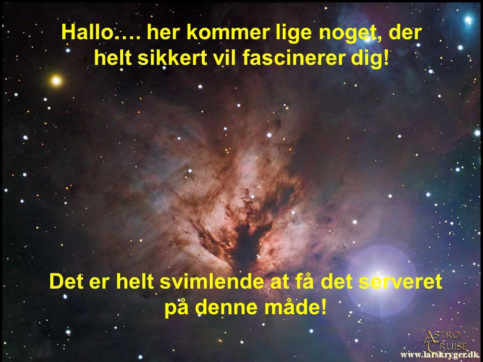 Hallo…. her kommer lige noget, der helt sikkert vil fascinerer dig! www.larskryger.dk Det er helt svimlende at få det serveret på denne måde!